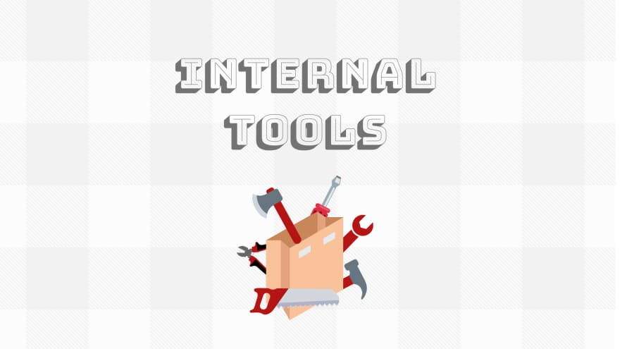 Internal tools… they're a bit of a mixed bag!