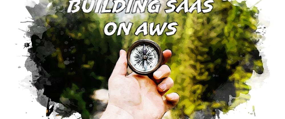 Cover image for 3 Guiding Principles for Building New SaaS Products on AWS