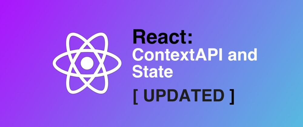 Cover image for React: ContextAPI as a State solution? [ UPDATED ]