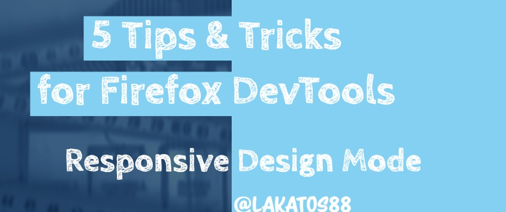 Cover image for 5 Tips and Tricks for Firefox DevTools - Responsive Design Mode