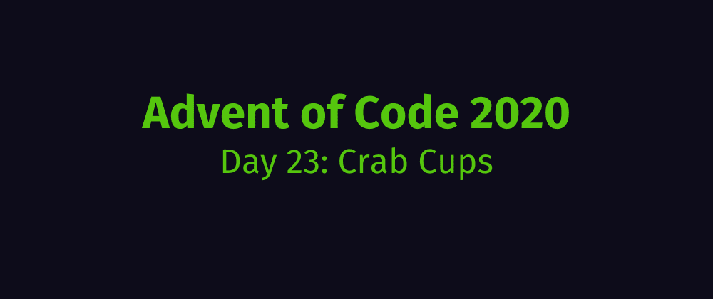 Cover image for Advent of Code 2020 Solution Megathread - Day 23: Crab Cups