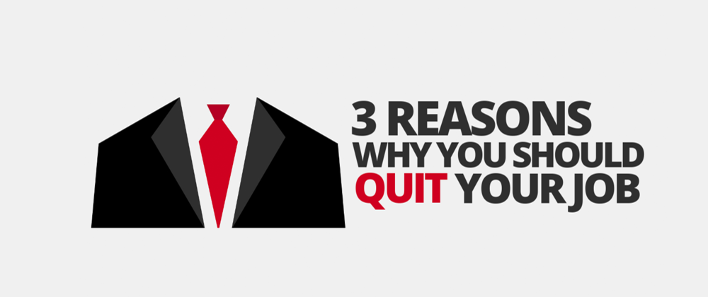 Cover image for 3 Reasons Why You Should Quit Your Job