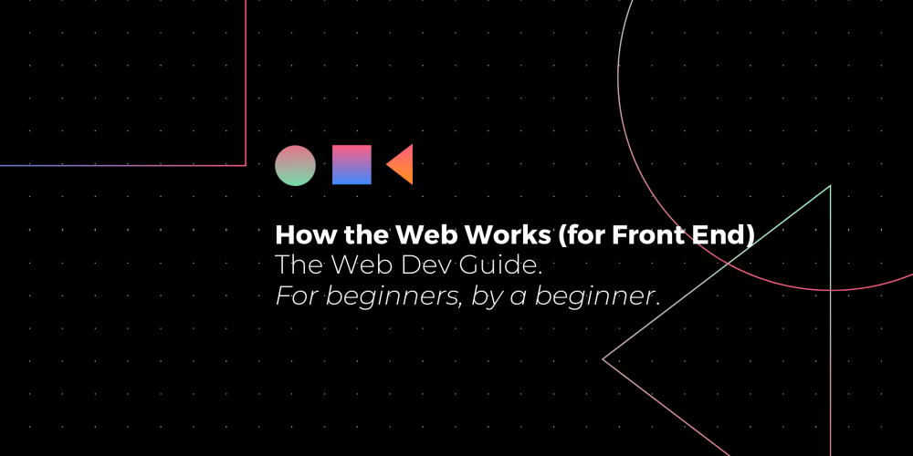 How the Web Works (for Front End Devs)