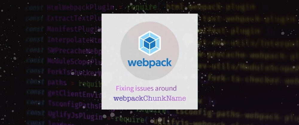 Cover image for Fixing WebpackChunkName for Dynamic Imports