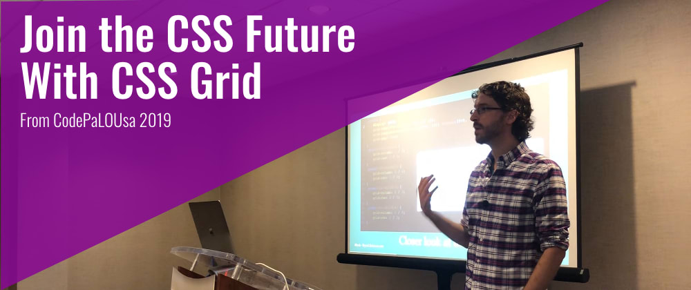 Cover image for Join the CSS Future with CSS Grid (from CodePaLOUsa 2019)