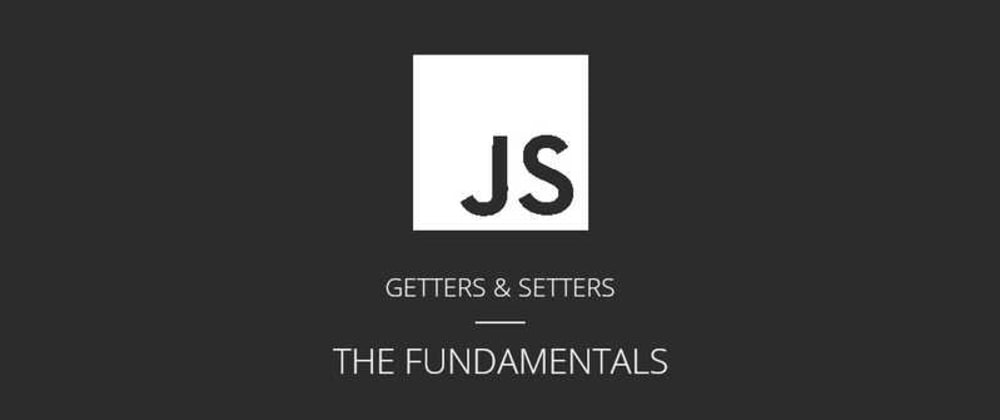 Cover image for JavaScript Fundamentals: Getters & Setters