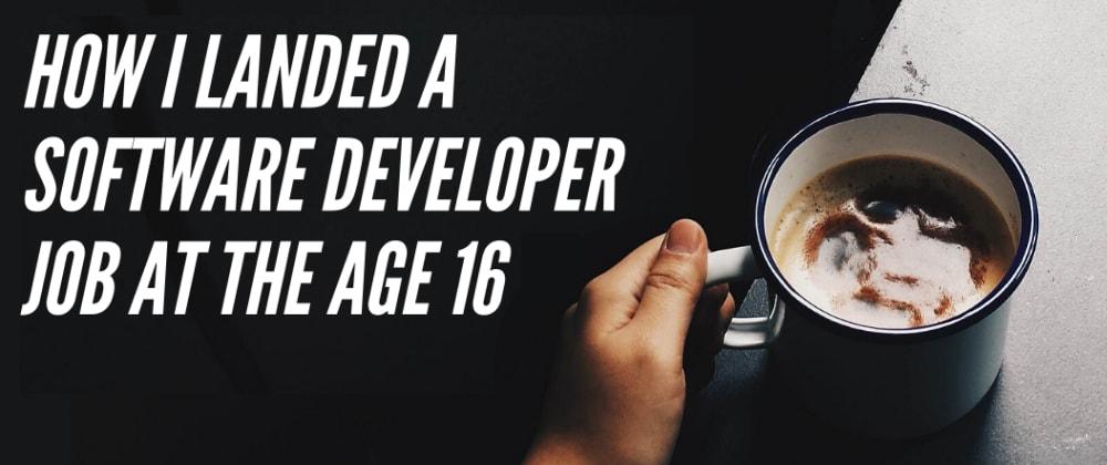 How I landed a Software Developer job at the age 16