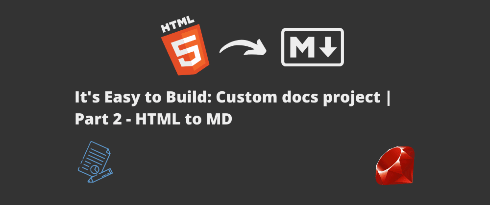 Cover image for It's Easy to Build: Custom docs project | Part 2 - HTML to MD