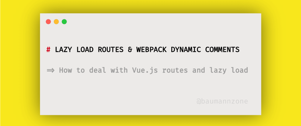 Cover image for Vue.js: Lazy load routes & Webpack dynamic comments