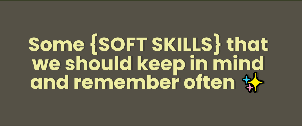 Cover image for Some soft skills that we should keep in mind and remember often ✨