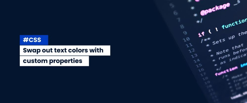 Cover image for Swap out text colors with Css Custom properties