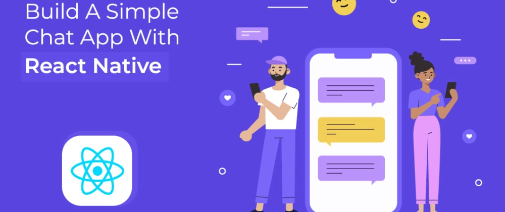 Cover image for Step-By-Step Guide To Build A Simple Chat App With React Native
