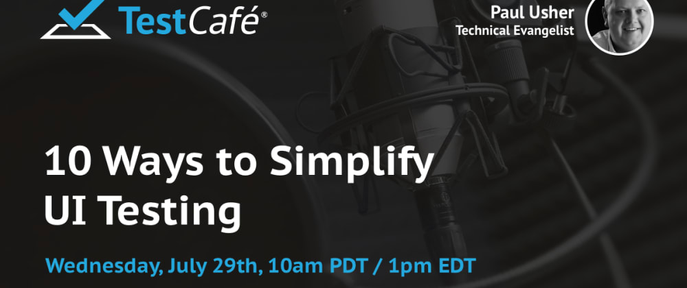 Cover image for Upcoming Webinar: 10 Ways to Simplify Your UI Testing