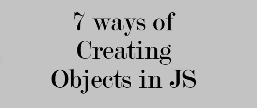 Cover image for Creating objects in JavaScript
