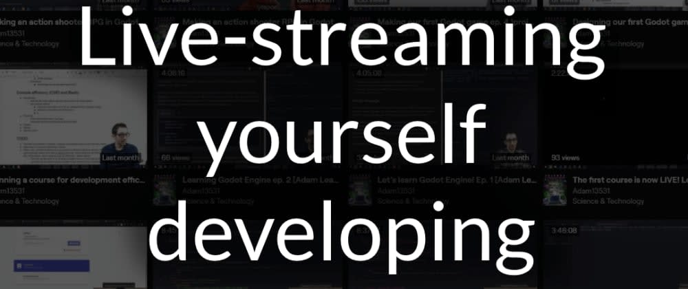 Cover image for Live-streaming yourself developing