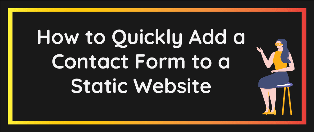 Cover image for How to Quickly Add a Contact Form to a Static Website