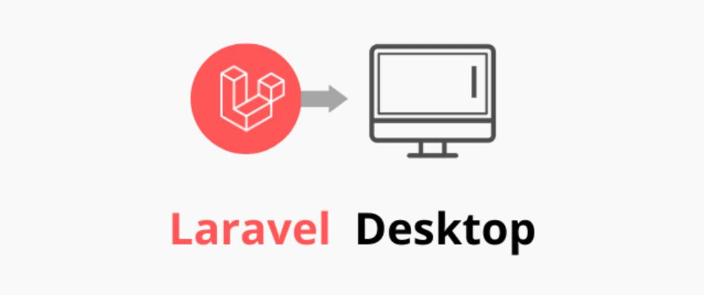 Cover image for Creating Laravel Desktop Apps Part 1: Setup