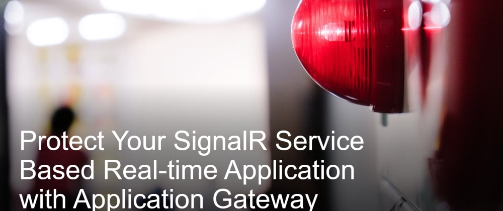 Cover image for Protect Your SignalR Service Based Real-time Application with Application Gateway