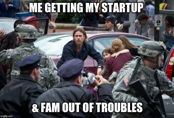 Me getting my startup and fam outta trouble