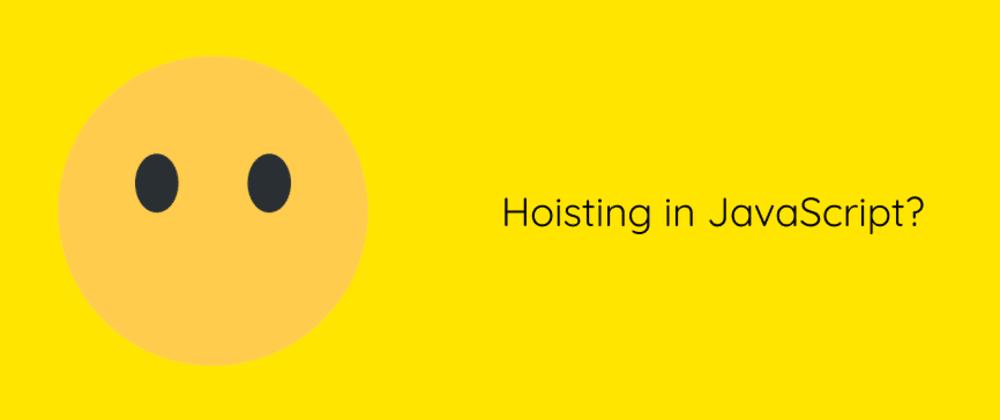 Cover image for Hoisting in JavaScript?