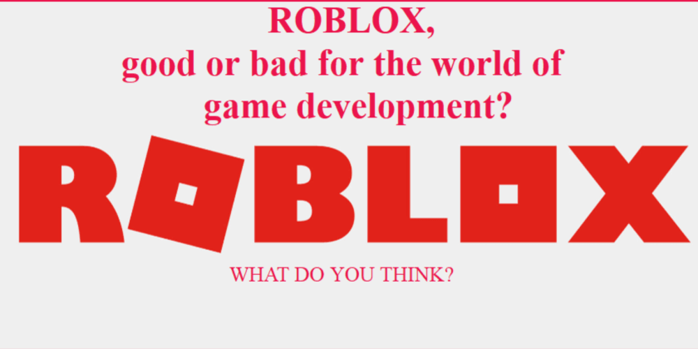 Roblox Good Or Bad For The World Of Game Development Dev
