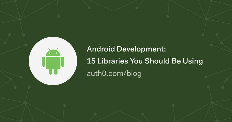 Android Development: 15 Libraries You Should Be Using