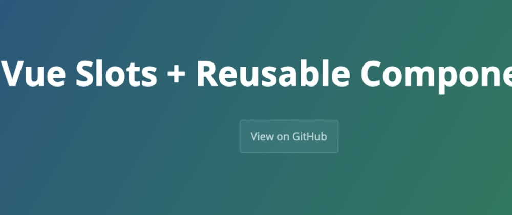 Cover image for Vue Slots and Reusable components