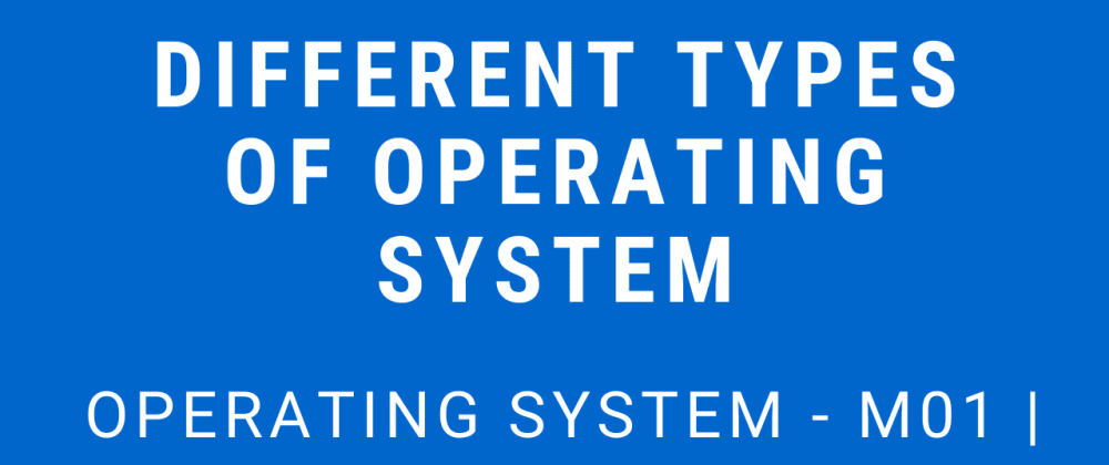 Cover image for Different Types of Operating System | Operating System - M01 P04