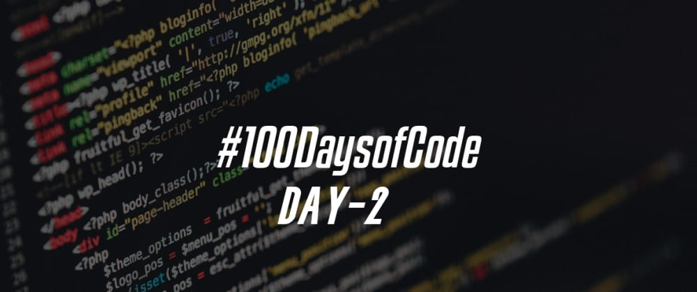 Cover image for Day 2 of #100daysofcode