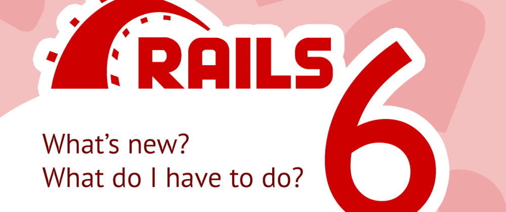 Cover image for Rails 6 released - What does that mean for you?
