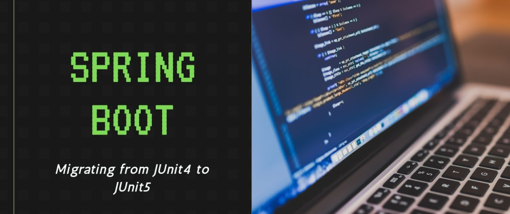 Cover image for Migrating from JUnit 4 to JUnit 5 with Spring Boot 2.3.x