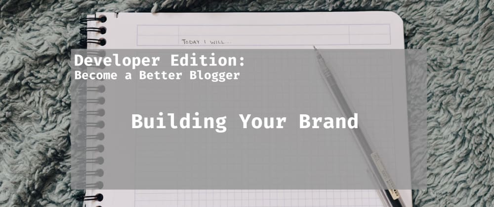 Cover image for Better Blogging - Building Your Brand