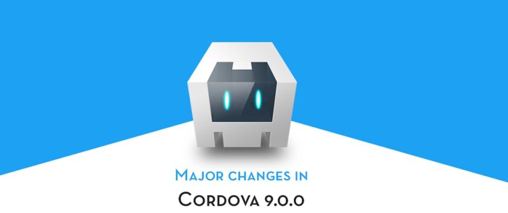Cover image for What's new in Cordova 9.0 compared to Cordova8.x