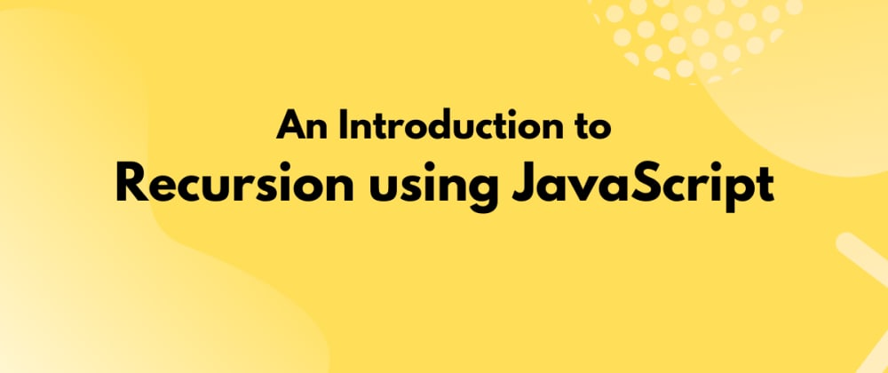 Cover image for Introduction to Recursion in JavaScript