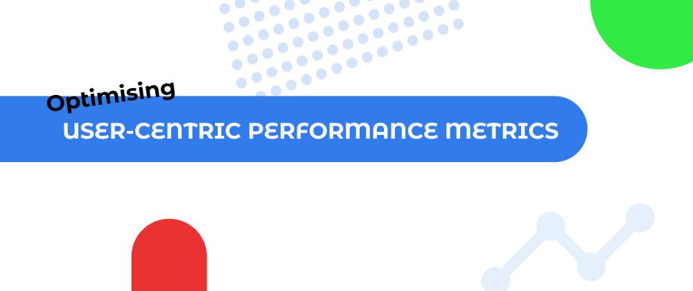 Cover image for Optimising User-Centric Performance Metrics
