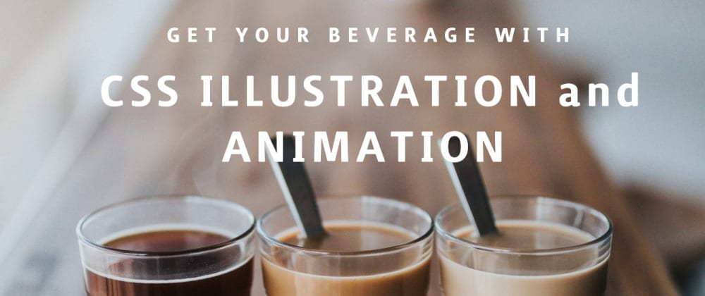 Cover image for Get your beverage with CSS illustration and animation