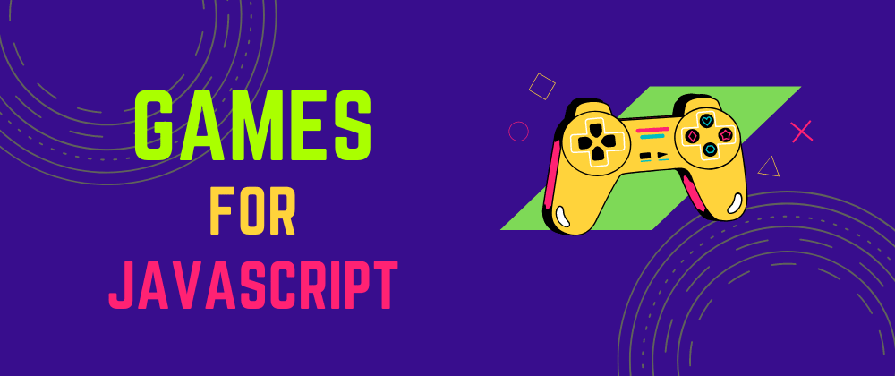 Cover image for 🎯 Level Up JavaScript Skills By Building Games.