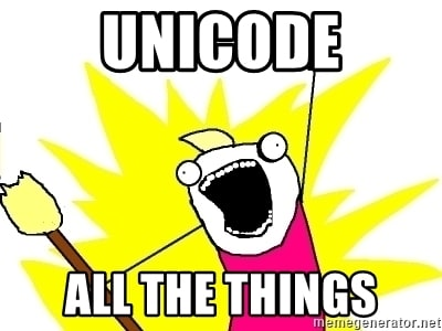 Unicode All The Things!