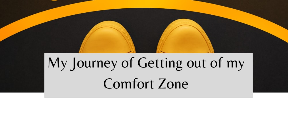 """Cover image for My Journey of """"Getting out of my Comfort Zone""""!"""