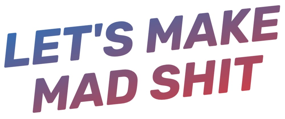 Cover image for Let's make mad shit