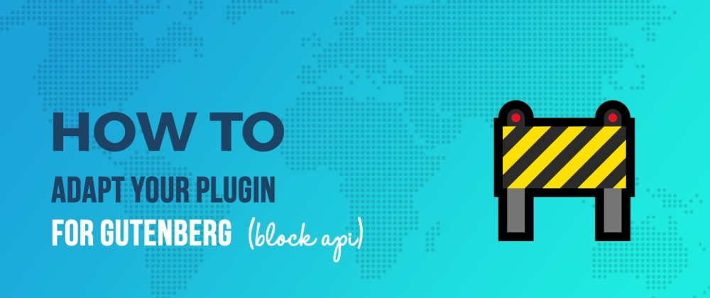Cover image for How to Adapt Your Plugin for Gutenberg: Part 1 (Block API)