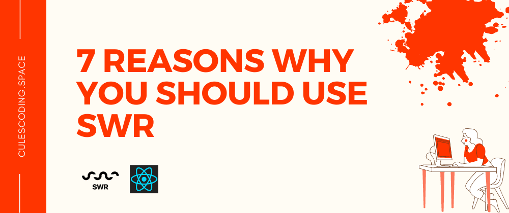 Cover image for 7 reasons why you should use SWR