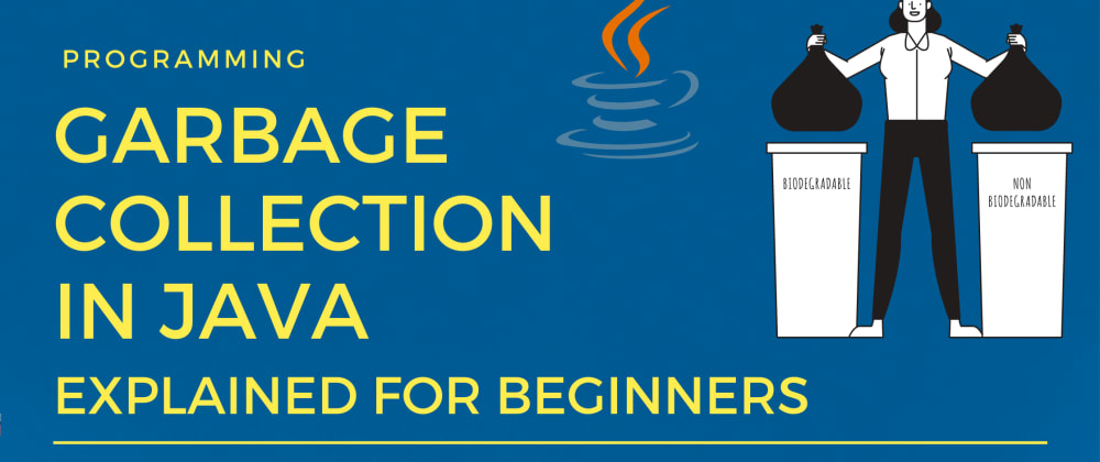 Cover image for Garbage Collection in Java - What is GC and How it Works in the JVM