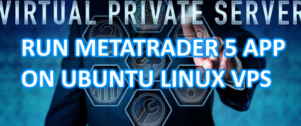 Cover image for How to Install and Run Metatrader 5 Windows Application on Ubuntu Linux using WINE Box