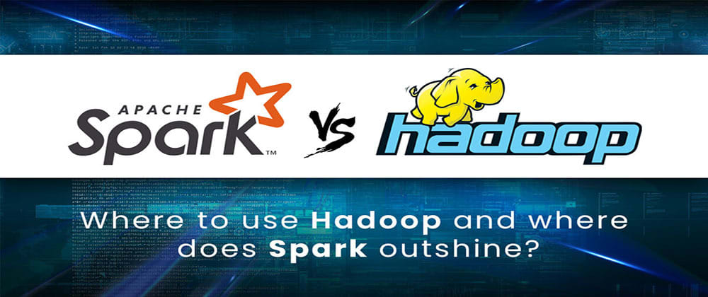 Cover image for Hadoop vs Spark: Which is a better framework to select for processing Big Data?