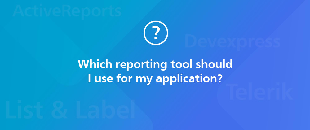 Cover image for How to Find the Best Reporting Tool for Your Application