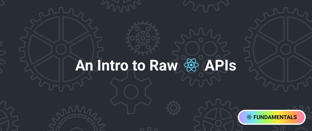 Cover image for An Intro to Raw React APIs