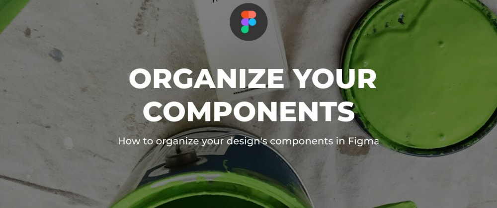 Cover image for How to organize your design's components in Figma