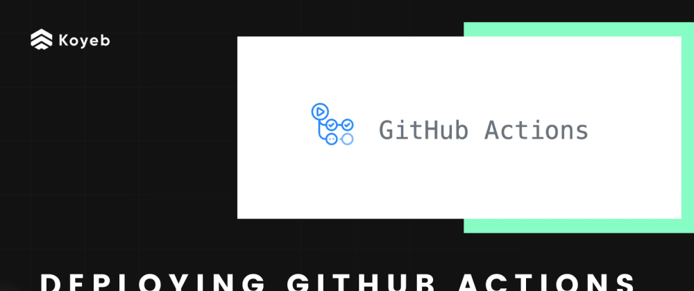 Cover image for Deploying GitHub Actions Self-Hosted runners on Koyeb