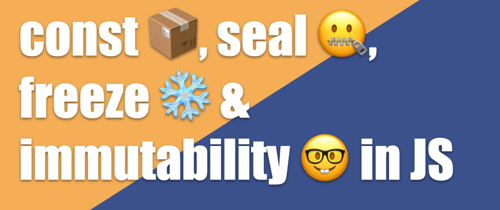 Cover image for const 📦, seal 🤐, freeze ❄️ & immutability 🤓 in JS